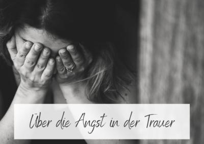 Über die Angst in der Trauer und wie du mit ihr einen guten Umgang findest